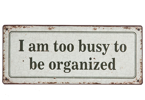 I AM TO BUSY TO BE ORGANIZED