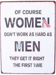 OF COURSE WOMEN DON*T WORK AS HARD..