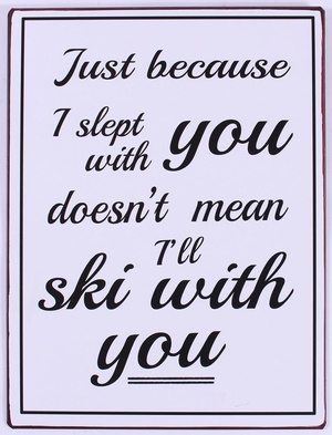 JUST BECAUSE I SLEPT WITH YOU..